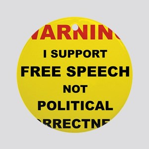 WARNING I SUPPORT FREE SPEECH... Round Ornament