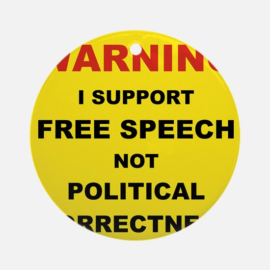 WARNING I SUPPORT FREE SPEECH... Round Ornament