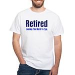 Retired-LeavingWorkToYou T-Shirt