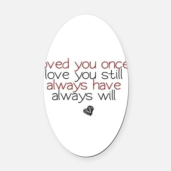 loved you once love you still... Oval Car Magnet