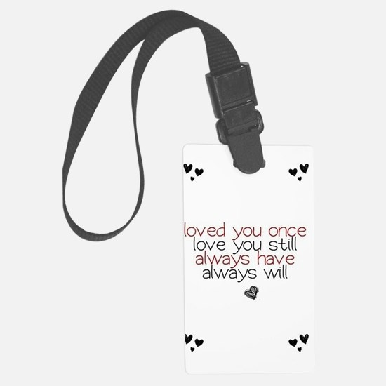 loved you once love you still... Luggage Tag