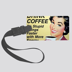 Drink coffee do stupid things fa Large Luggage Tag