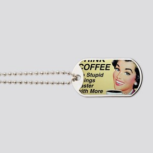Drink coffee do stupid things faster Dog Tags