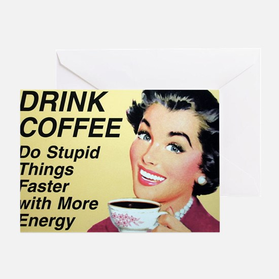 Drink coffee do stupid things faster Greeting Card
