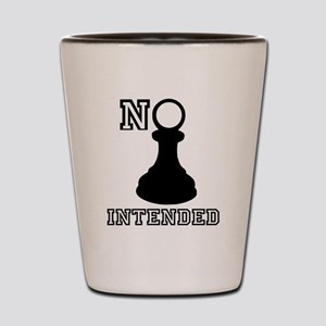 No Pawn Intended Shot Glass