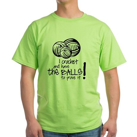 I crochet and have the balls to prov Green T-Shirt