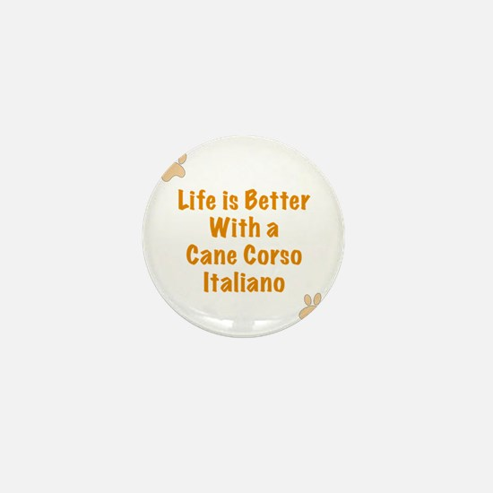Life is better with a Cane Corso Itali Mini Button
