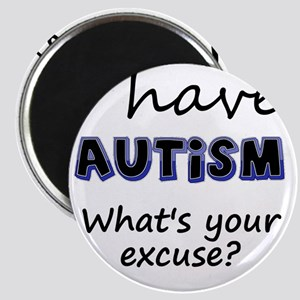 I have autism Whats your excuse? Magnet