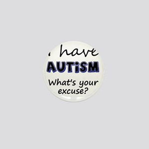 I have autism Whats your excuse? Mini Button