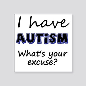 "I have autism Whats your ex Square Sticker 3"" x 3"""