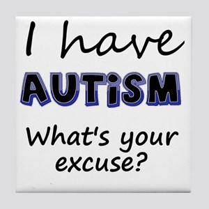 I have autism Whats your excuse? Tile Coaster