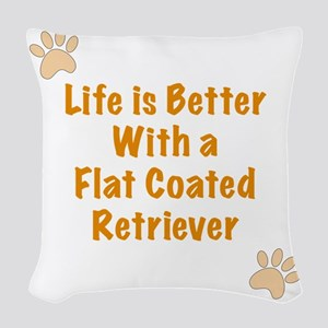 Life is better with a Flat Coa Woven Throw Pillow
