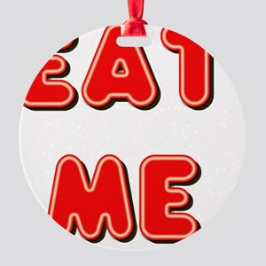 Eat Me Round Ornament