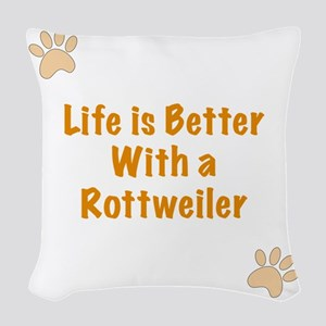 Life is better with a Rottweil Woven Throw Pillow