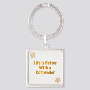 Life is better with a Rottweiler Square Keychain