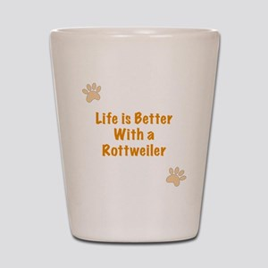 Life is better with a Rottweiler Shot Glass