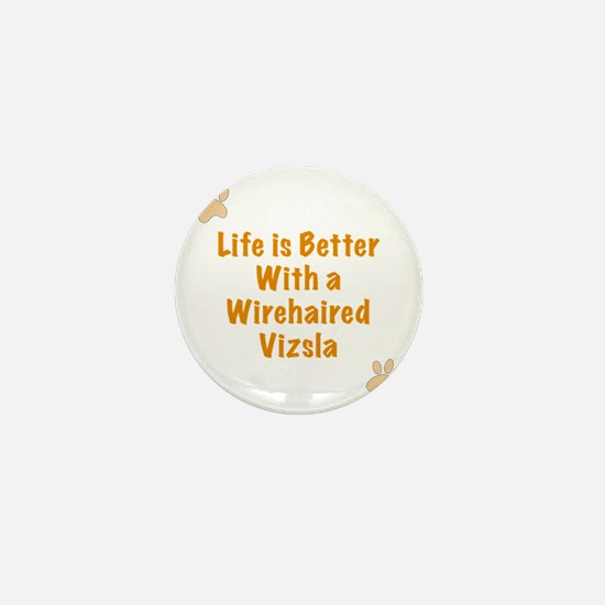 Life is better with a Wirehaired Vizsl Mini Button