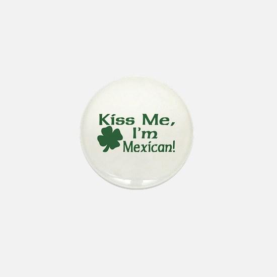 Kiss Me I'm Mexican Mini Button