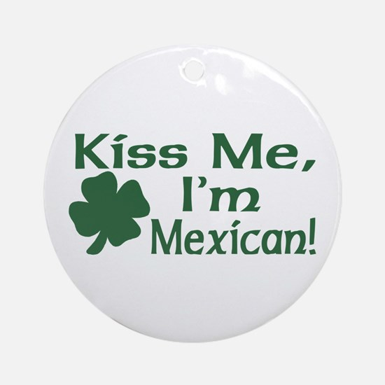 Kiss Me I'm Mexican Ornament (Round)