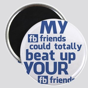 My FB Friends Could Totally Beat Up Your FB Magnet