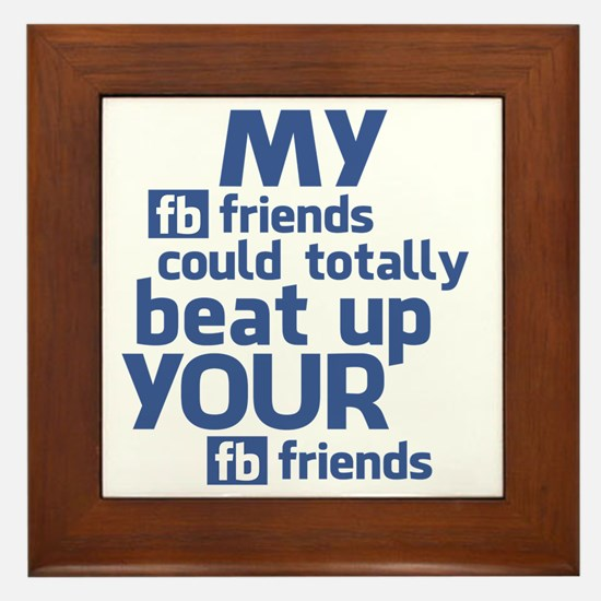 My FB Friends Could Totally Beat Up Yo Framed Tile