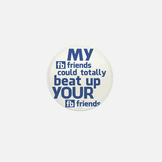 My FB Friends Could Totally Beat Up Yo Mini Button