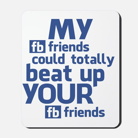 My FB Friends Could Totally Beat Up Your Mousepad