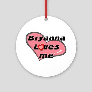 bryanna loves me  Ornament (Round)
