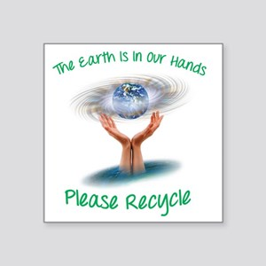 """The earth is in our hands Square Sticker 3"""" x 3"""""""