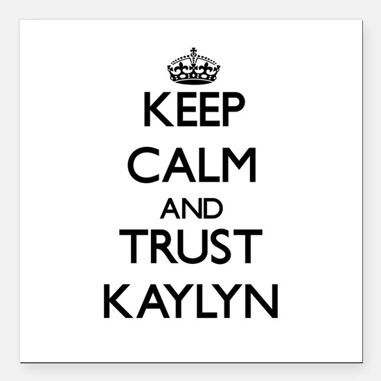 """Keep Calm and trust Kaylyn Square Car Magnet 3"""" x"""