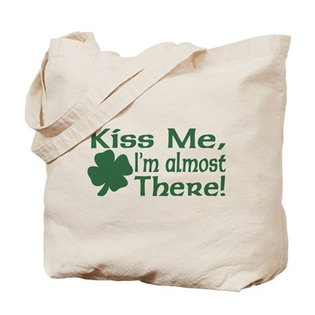 Kiss Me I'm almost There Tote Bag