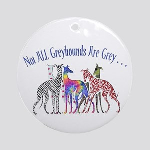Greyhounds Not Grey Ornament (Round)