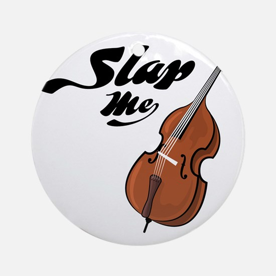 Slap-Me-01 Round Ornament