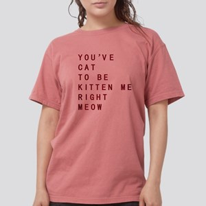 Youve Cat To Be Kitten Me Right Meow T-Shirt