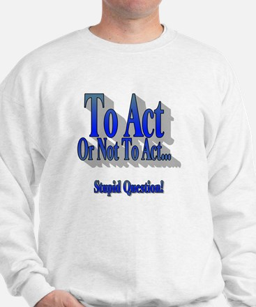 To Act or Not To Act Apparal Sweatshirt