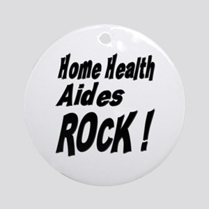 Home Health Aides Rock ! Ornament (Round)