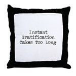 Instant Gratification Takes Too Long Throw Pillow
