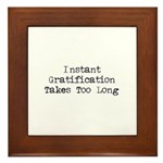 Instant Gratification Takes Too Long Framed Tile