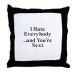 I Hate Everybody & You're Next Throw Pillow