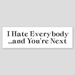 I Hate Everybody & You're Next Bumper Sticker