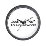Just Say No to Housework Wall Clock