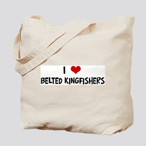 I Love Belted Kingfishers Tote Bag