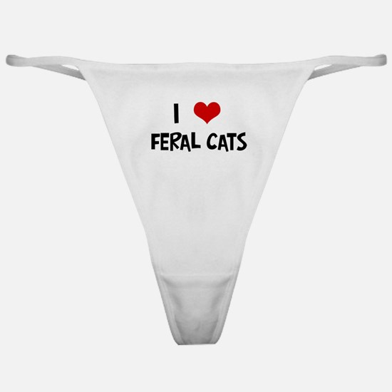 I Love Feral Cats Classic Thong