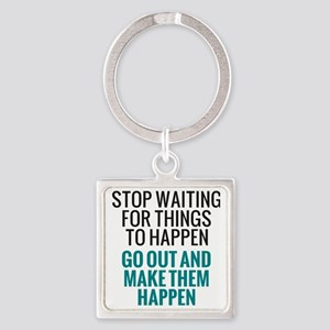 Stop Waiting for Things To Happen Square Keychain