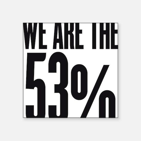 """We are the 53 percent Square Sticker 3"""" x 3"""""""