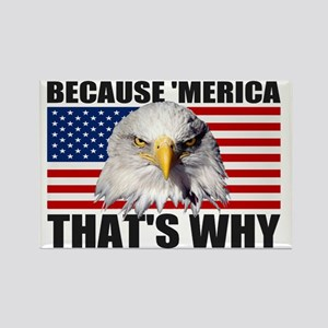 Because MERICA Thats Why US Flag  Rectangle Magnet