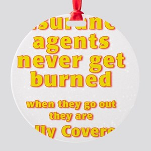 Insurance agents never get BURNED Round Ornament