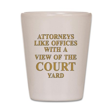 Lawyers like offices with COURT yards Shot Glass