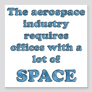 "Aerospace companies need Square Car Magnet 3"" x 3"""