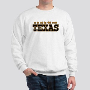 God Created Texas Sweatshirt